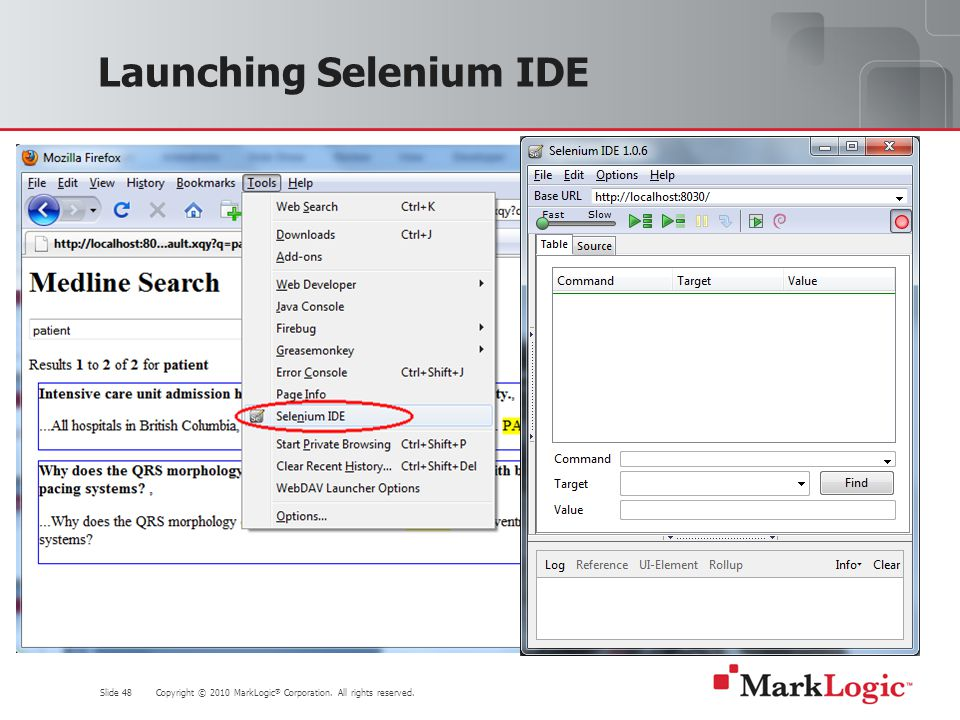 Slide 48 Copyright © 2010 MarkLogic ® Corporation. All rights reserved. Launching Selenium IDE