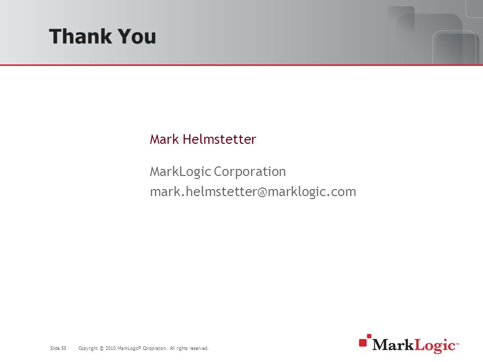 Slide 55 Copyright © 2010 MarkLogic ® Corporation.