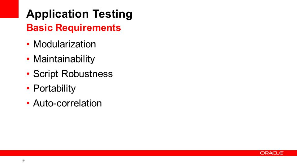 19 Application Testing Modularization Maintainability Script Robustness Portability Auto-correlation Basic Requirements