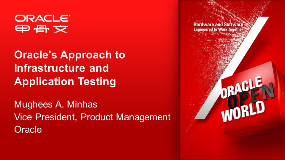 Oracle s Approach to Infrastructure and Application Testing Mughees A.