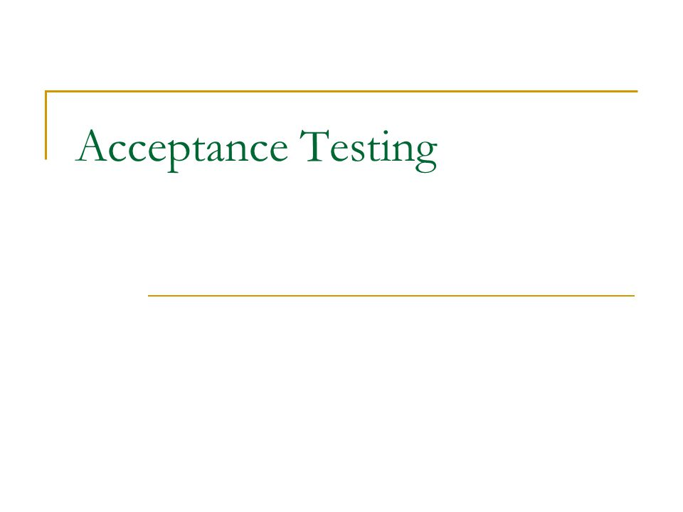 What Is Acceptance Testing Customers write acceptance tests to determine if the system is doing the right things.
