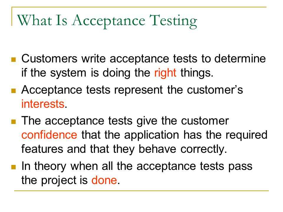 Why Acceptance Testing Is Important Acceptance tests are a contract between the developers and the customer.
