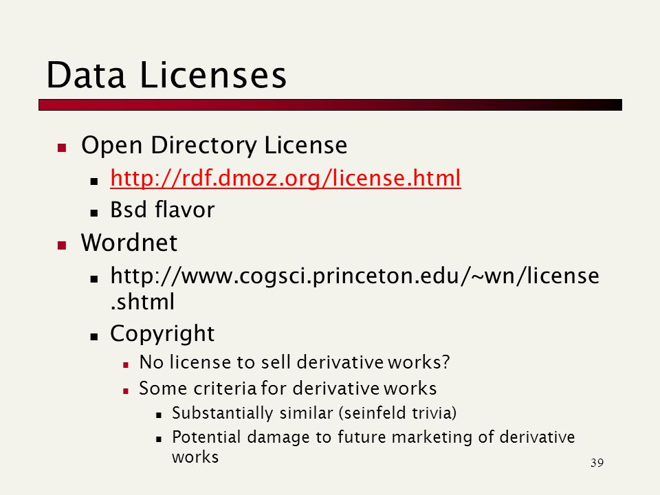 39 Data Licenses Open Directory License   Bsd flavor Wordnet   Copyright No license to sell derivative works.