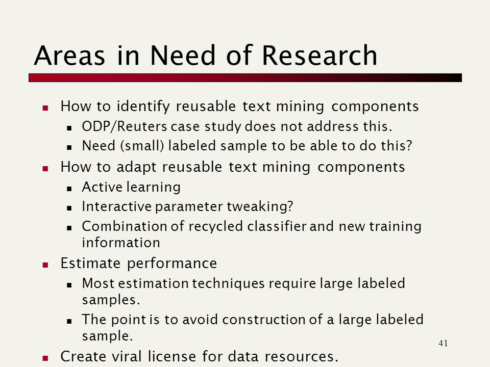 41 Areas in Need of Research How to identify reusable text mining components ODP/Reuters case study does not address this.