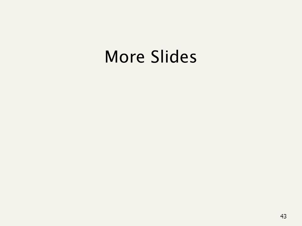 43 More Slides