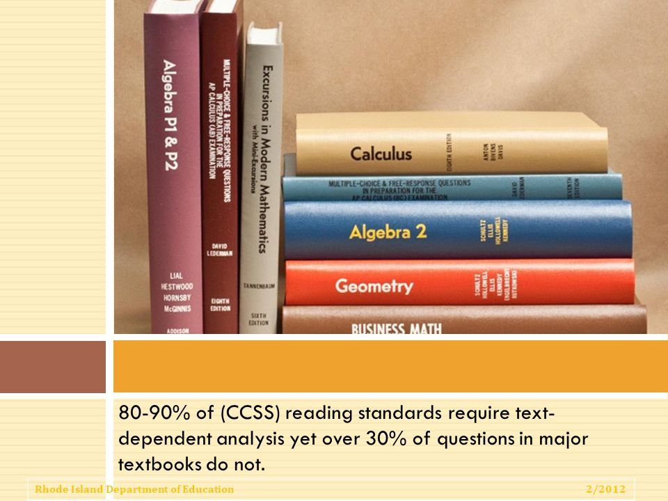 80-90% of (CCSS) reading standards require text- dependent analysis yet over 30% of questions in major textbooks do not.