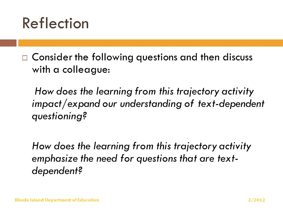 Reflection  Consider the following questions and then discuss with a colleague: How does the learning from this trajectory activity impact/expand our understanding of text-dependent questioning.