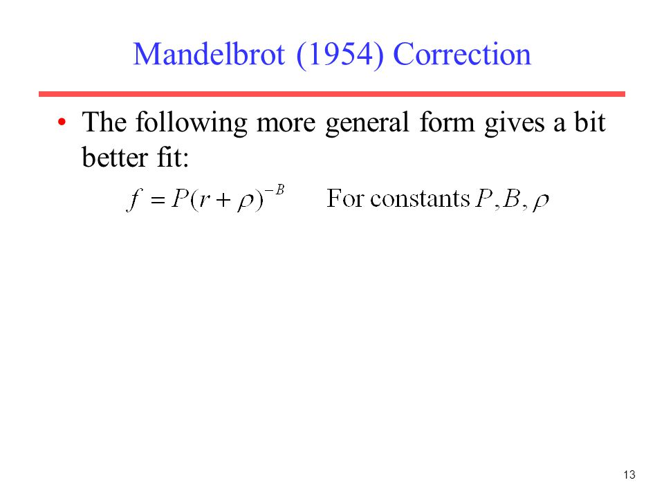 13 Mandelbrot (1954) Correction The following more general form gives a bit better fit: