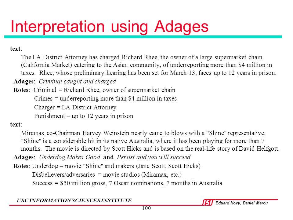 Eduard Hovy, Daniel Marcu USC INFORMATION SCIENCES INSTITUTE 100 Interpretation using Adages text: The LA District Attorney has charged Richard Rhee,