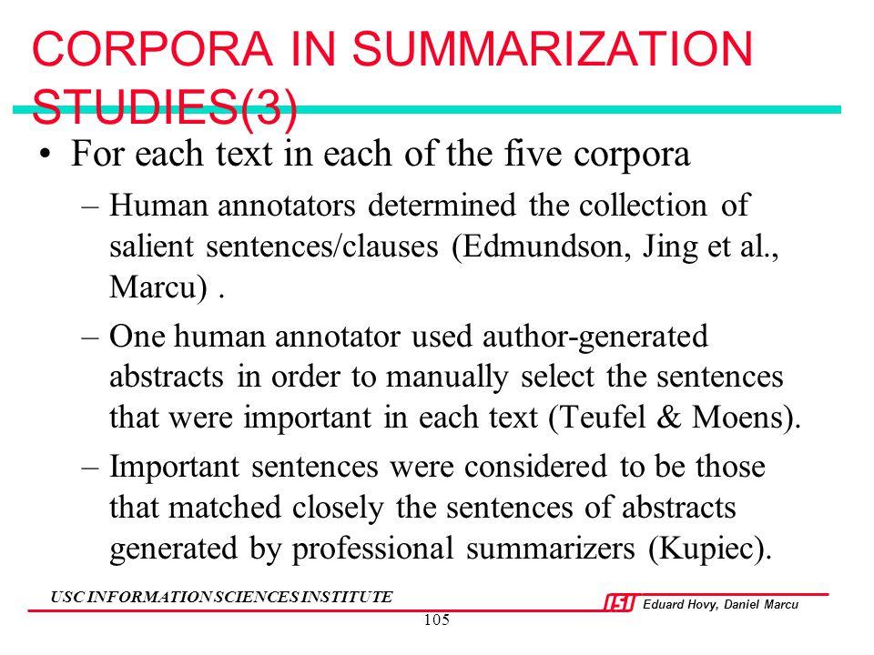Eduard Hovy, Daniel Marcu USC INFORMATION SCIENCES INSTITUTE 105 CORPORA IN SUMMARIZATION STUDIES(3) For each text in each of the five corpora –Human