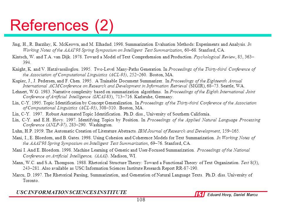 Eduard Hovy, Daniel Marcu USC INFORMATION SCIENCES INSTITUTE 108 References (2) Jing, H., R. Barzilay, K. McKeown, and M. Elhadad. 1998. Summarization