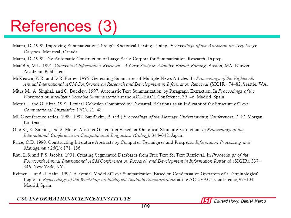 Eduard Hovy, Daniel Marcu USC INFORMATION SCIENCES INSTITUTE 109 References (3) Marcu, D. 1998. Improving Summarization Through Rhetorical Parsing Tun