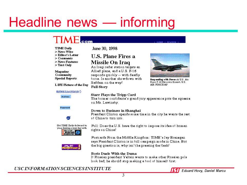 Eduard Hovy, Daniel Marcu USC INFORMATION SCIENCES INSTITUTE 3 Headline news — informing