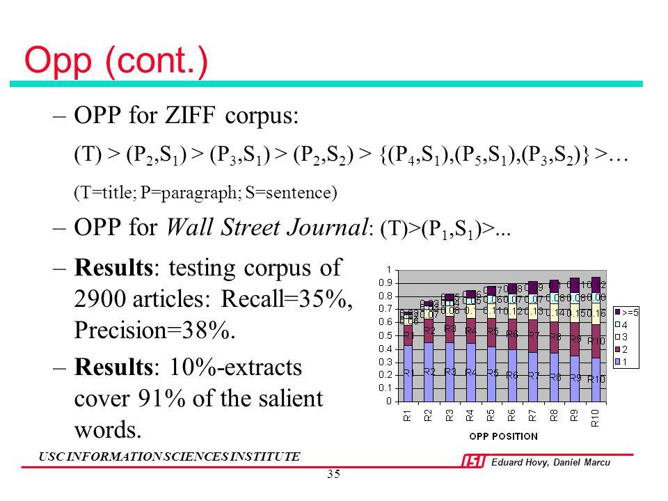 Eduard Hovy, Daniel Marcu USC INFORMATION SCIENCES INSTITUTE 35 Opp (cont.) –OPP for ZIFF corpus: (T) > (P 2,S 1 ) > (P 3,S 1 ) > (P 2,S 2 ) > {(P 4,S