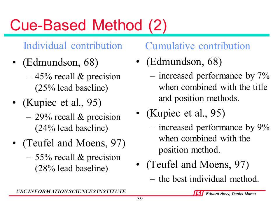 Eduard Hovy, Daniel Marcu USC INFORMATION SCIENCES INSTITUTE 39 Cue-Based Method (2) (Edmundson, 68) –45% recall & precision (25% lead baseline) (Kupi