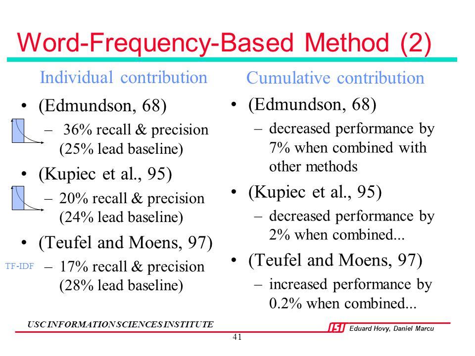 Eduard Hovy, Daniel Marcu USC INFORMATION SCIENCES INSTITUTE 41 Word-Frequency-Based Method (2) (Edmundson, 68) – 36% recall & precision (25% lead bas