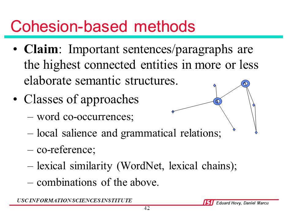 Eduard Hovy, Daniel Marcu USC INFORMATION SCIENCES INSTITUTE 42 Cohesion-based methods Claim: Important sentences/paragraphs are the highest connected