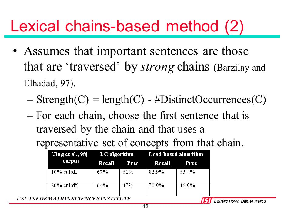 Eduard Hovy, Daniel Marcu USC INFORMATION SCIENCES INSTITUTE 48 Lexical chains-based method (2) Assumes that important sentences are those that are 't