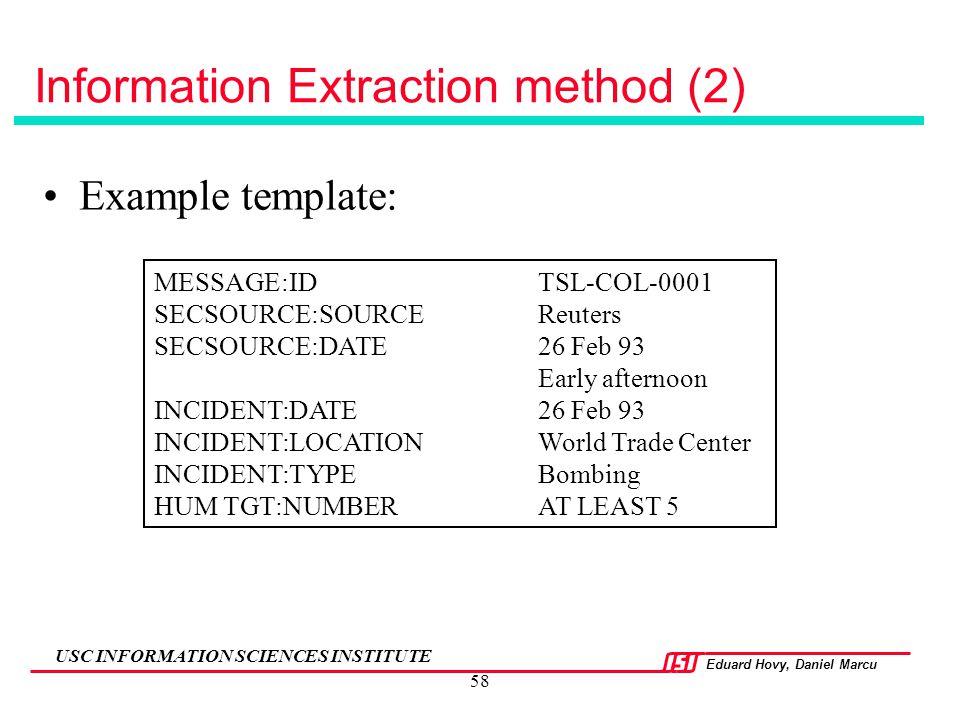 Eduard Hovy, Daniel Marcu USC INFORMATION SCIENCES INSTITUTE 58 Information Extraction method (2) Example template: MESSAGE:IDTSL-COL-0001 SECSOURCE:S