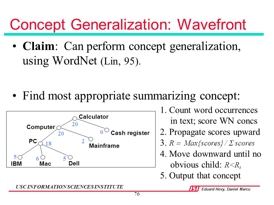Eduard Hovy, Daniel Marcu USC INFORMATION SCIENCES INSTITUTE 76 Claim: Can perform concept generalization, using WordNet (Lin, 95). Find most appropri