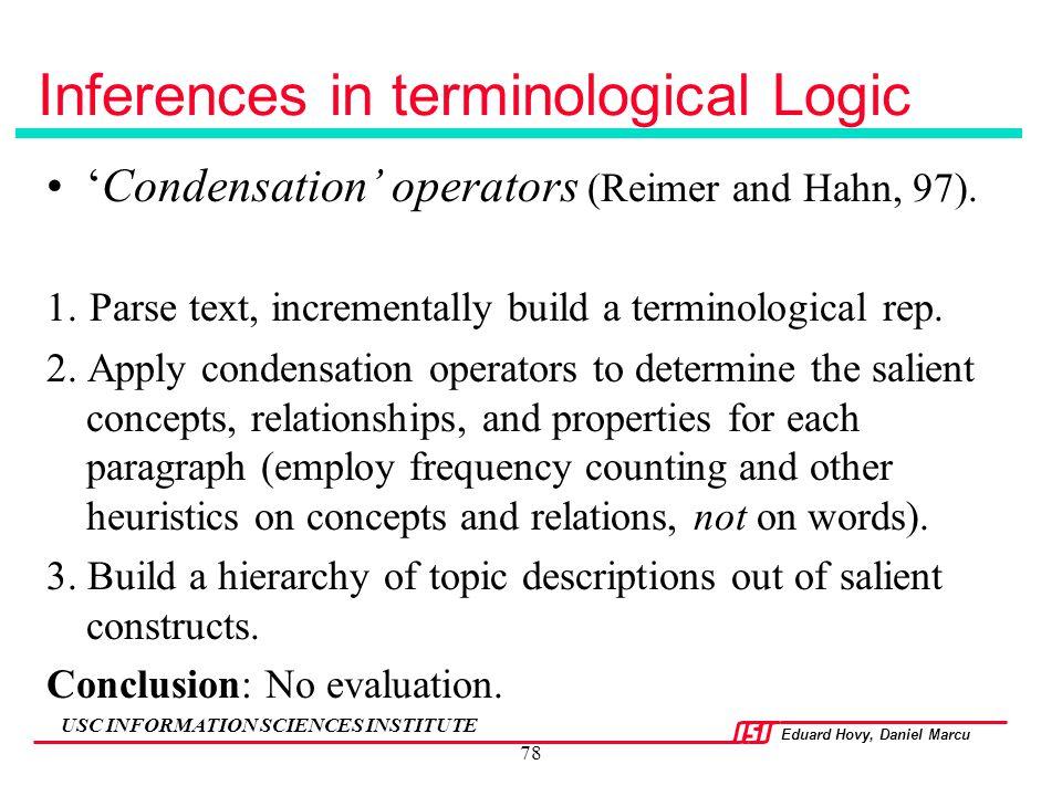 Eduard Hovy, Daniel Marcu USC INFORMATION SCIENCES INSTITUTE 78 Inferences in terminological Logic 'Condensation' operators (Reimer and Hahn, 97). 1.