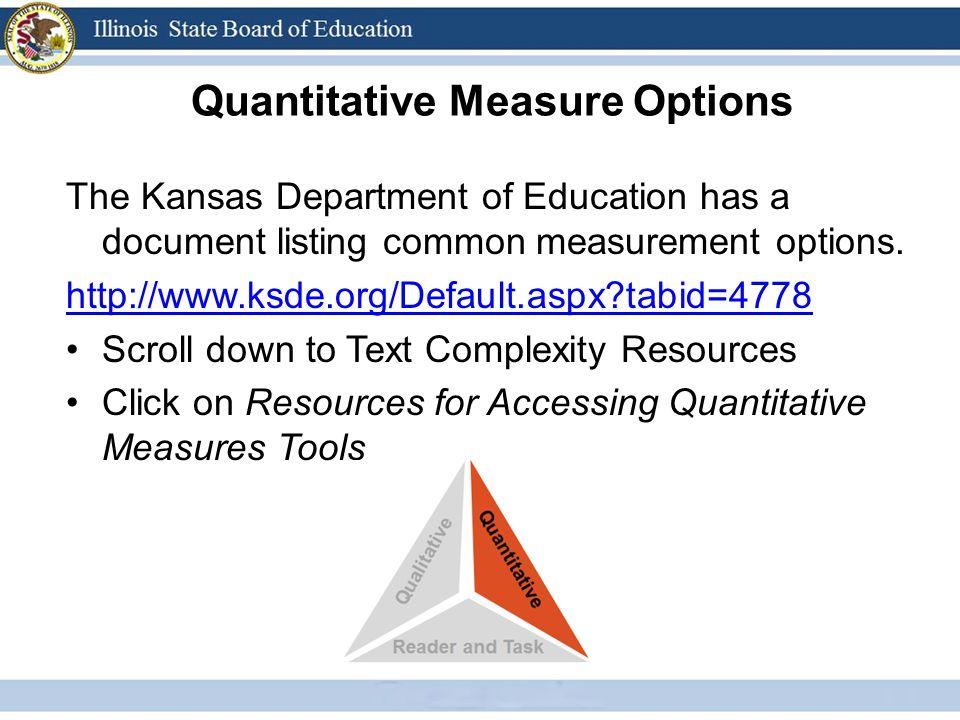 Quantitative Measure Options The Kansas Department of Education has a document listing common measurement options.