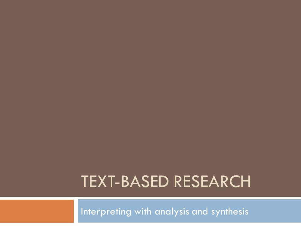 TEXT-BASED RESEARCH Interpreting with analysis and synthesis