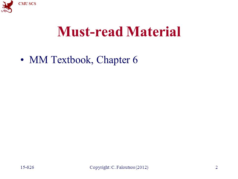 CMU SCS 15-826Copyright: C. Faloutsos (2012)2 Must-read Material MM Textbook, Chapter 6