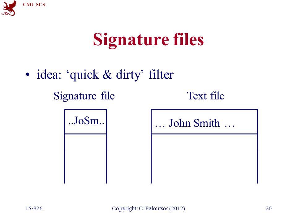 CMU SCS 15-826Copyright: C.Faloutsos (2012)20 Signature files idea: 'quick & dirty' filter..JoSm..