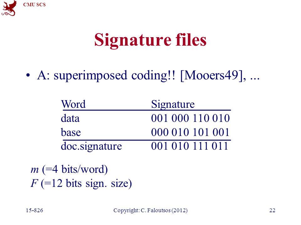 CMU SCS 15-826Copyright: C. Faloutsos (2012)22 Signature files A: superimposed coding!.