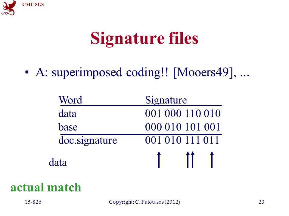 CMU SCS 15-826Copyright: C.Faloutsos (2012)23 Signature files A: superimposed coding!.