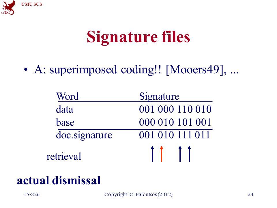 CMU SCS 15-826Copyright: C.Faloutsos (2012)24 Signature files A: superimposed coding!.