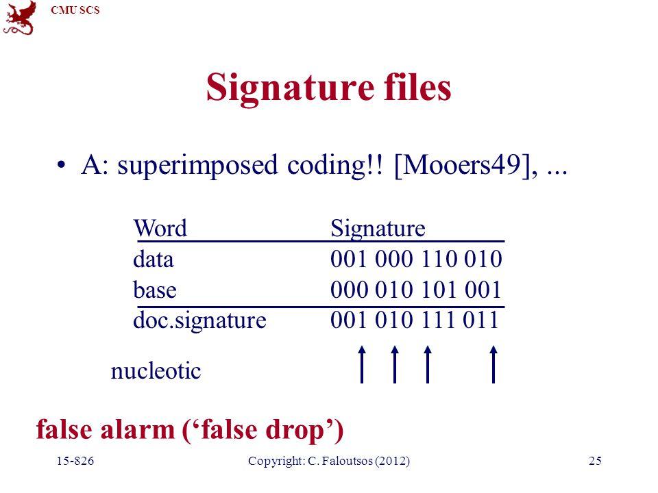 CMU SCS 15-826Copyright: C. Faloutsos (2012)25 Signature files A: superimposed coding!.