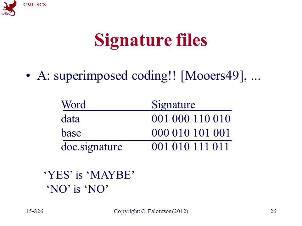 CMU SCS 15-826Copyright: C. Faloutsos (2012)26 Signature files A: superimposed coding!.