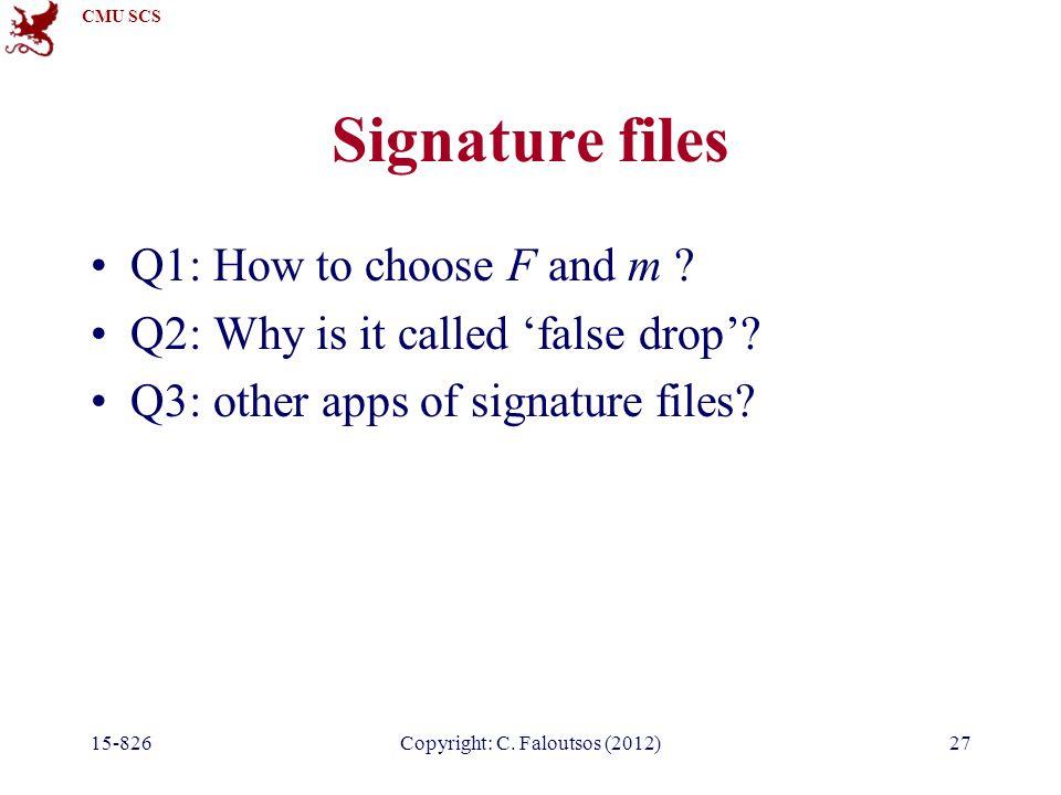 CMU SCS 15-826Copyright: C.Faloutsos (2012)27 Signature files Q1: How to choose F and m .