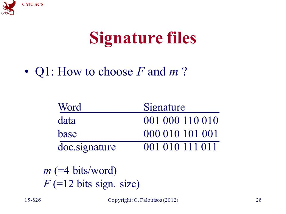 CMU SCS 15-826Copyright: C. Faloutsos (2012)28 Signature files Q1: How to choose F and m .