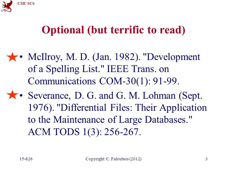 CMU SCS 15-826Copyright: C. Faloutsos (2012)3 Optional (but terrific to read) McIlroy, M.