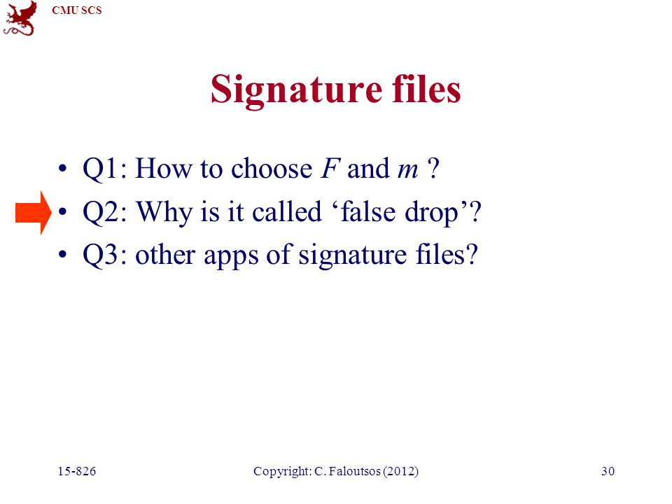 CMU SCS 15-826Copyright: C.Faloutsos (2012)30 Signature files Q1: How to choose F and m .