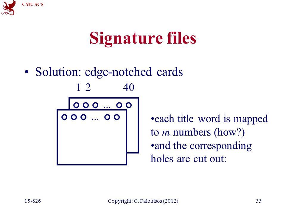 CMU SCS 15-826Copyright: C.Faloutsos (2012)33 Signature files Solution: edge-notched cards...