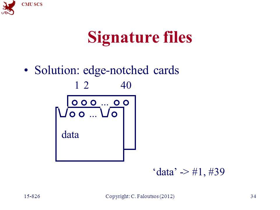 CMU SCS 15-826Copyright: C.Faloutsos (2012)34 Signature files Solution: edge-notched cards...