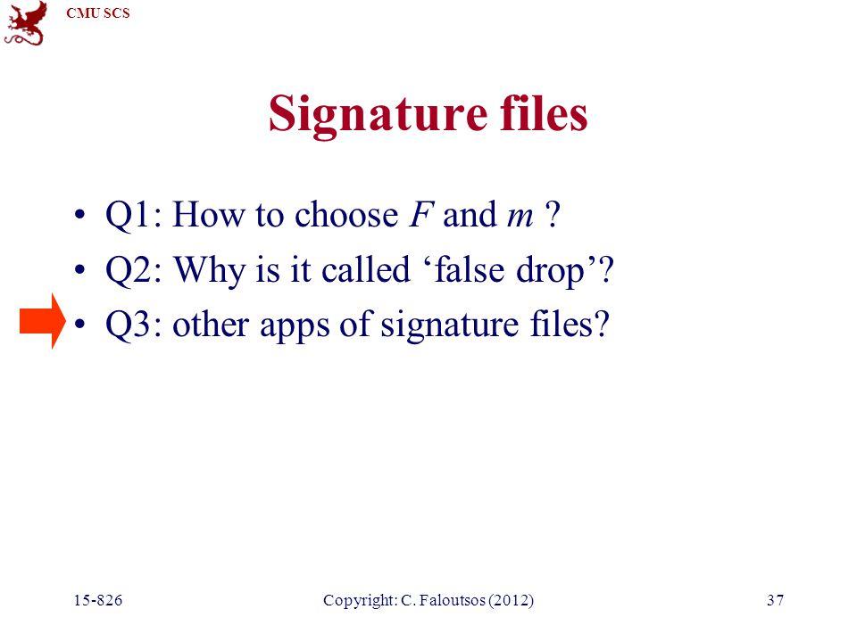 CMU SCS 15-826Copyright: C.Faloutsos (2012)37 Signature files Q1: How to choose F and m .