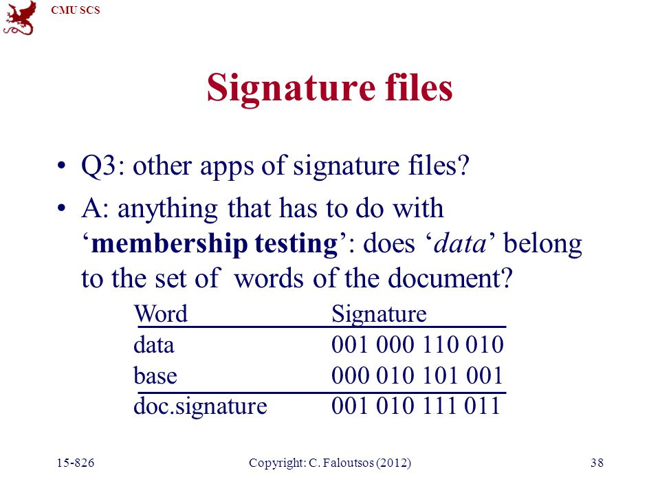 CMU SCS 15-826Copyright: C. Faloutsos (2012)38 Signature files Q3: other apps of signature files.
