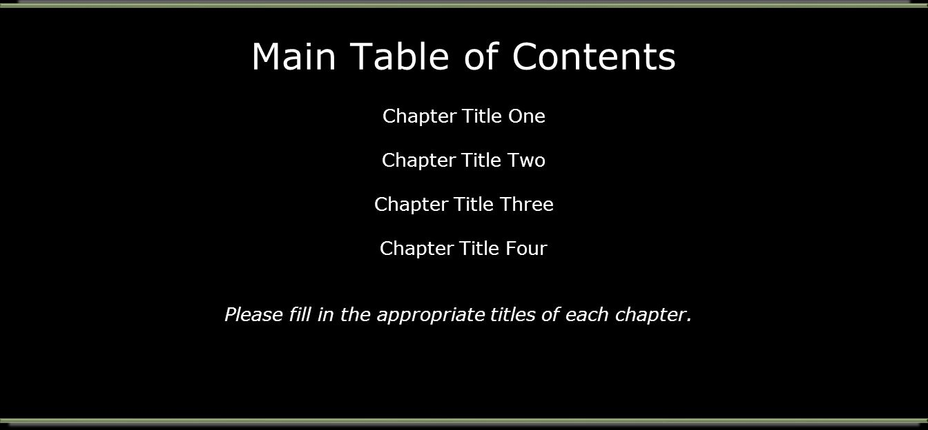 Main Table of Contents Chapter Title One Chapter Title Two Chapter Title Three Chapter Title Four Please fill in the appropriate titles of each chapter.