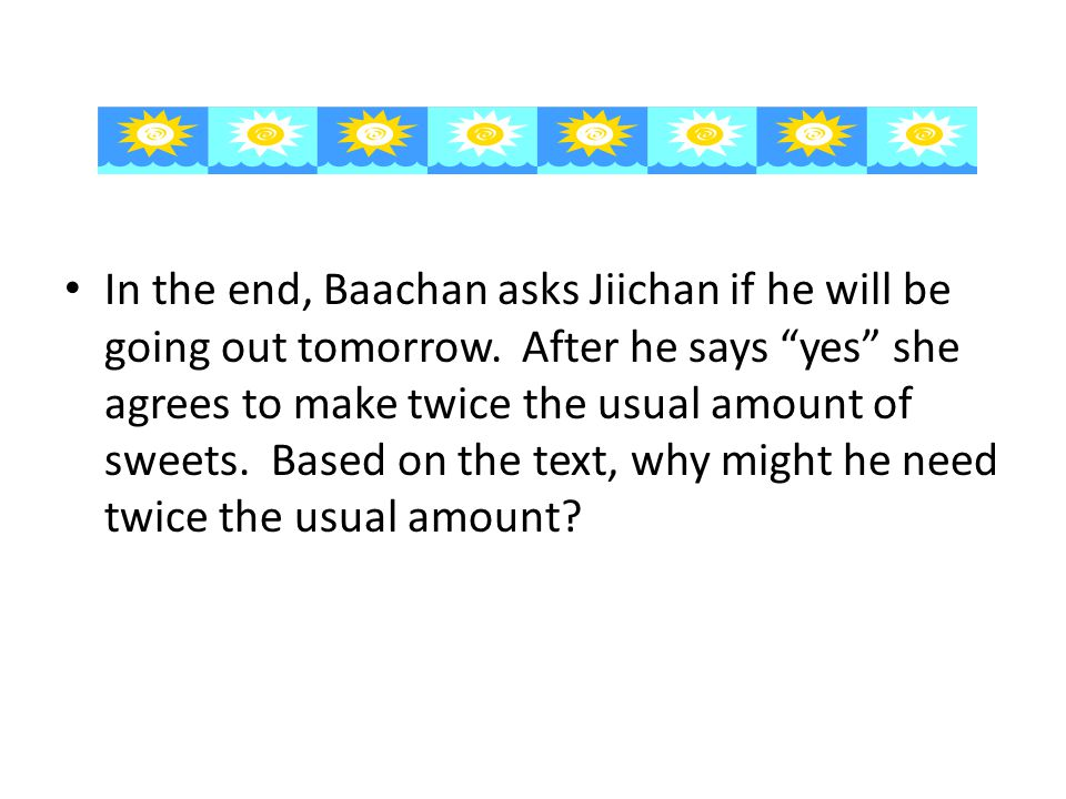 In the end, Baachan asks Jiichan if he will be going out tomorrow.