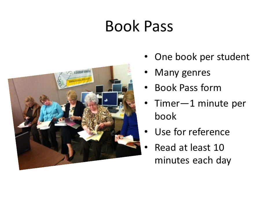 Book Pass One book per student Many genres Book Pass form Timer—1 minute per book Use for reference Read at least 10 minutes each day