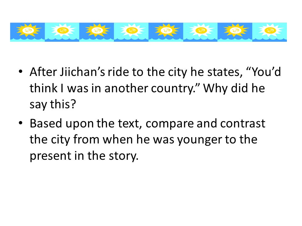 "After Jiichan's ride to the city he states, ""You'd think I was in another country."" Why did he say this? Based upon the text, compare and contrast the"