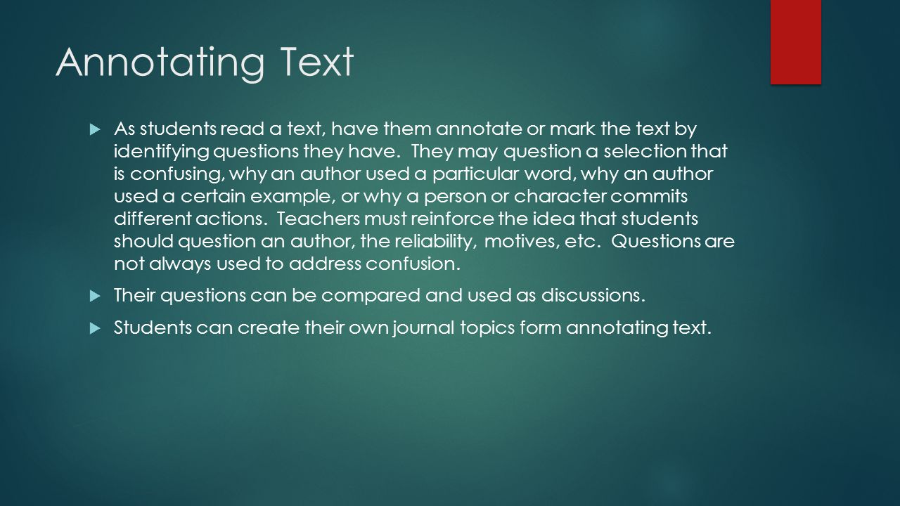 Annotating Text  As students read a text, have them annotate or mark the text by identifying questions they have.