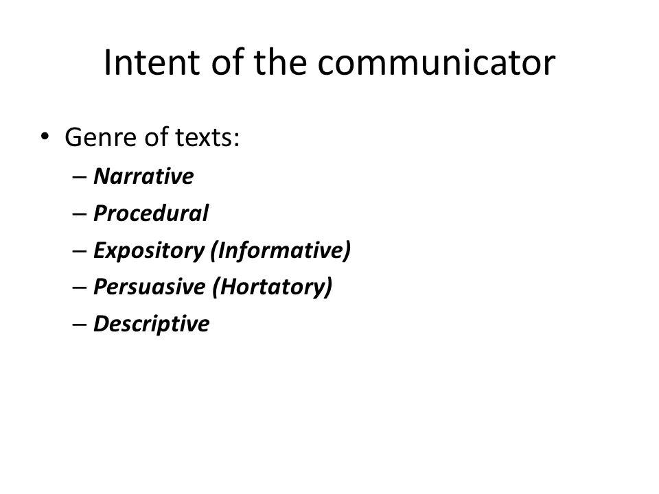 Intent of the communicator Genre of texts: – Narrative – Procedural – Expository (Informative) – Persuasive (Hortatory) – Descriptive