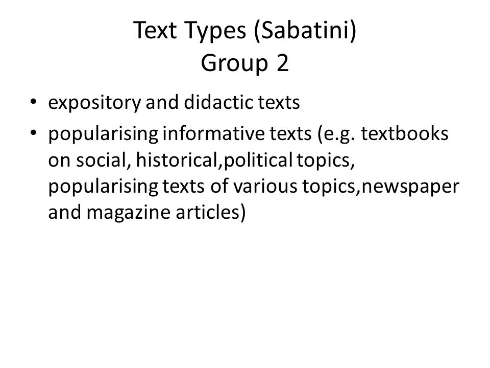 Text Types (Sabatini) Group 2 expository and didactic texts popularising informative texts (e.g. textbooks on social, historical,political topics, pop
