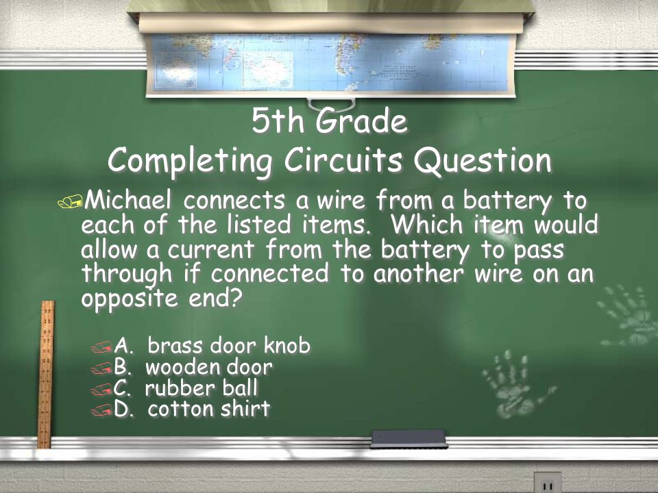 5th Grade Electric Circuits Answer / C. He made a mistake that caused an open circuit. Return